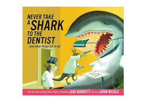 Never Take a Shark to the Dentist (and Other Things Not to Do) by Judi Barrett