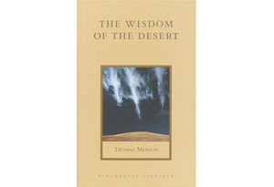 The Wisdom of the Desert: Sayings from the Desert Fathers of the Fourth Century by Thomas Merton (translator)