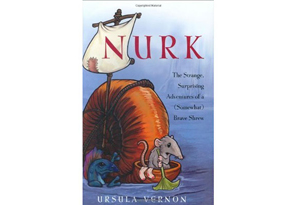 Nurk: The Strange, Surprising Adventures of a (Somewhat) Brave Shrew by Ursula Vernon