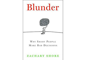 Blunder: Why Smart People Make Bad Decisions by  Zachary Shore
