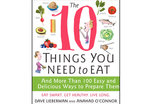 10 Things You Need to Eat, by Dave Lieberman