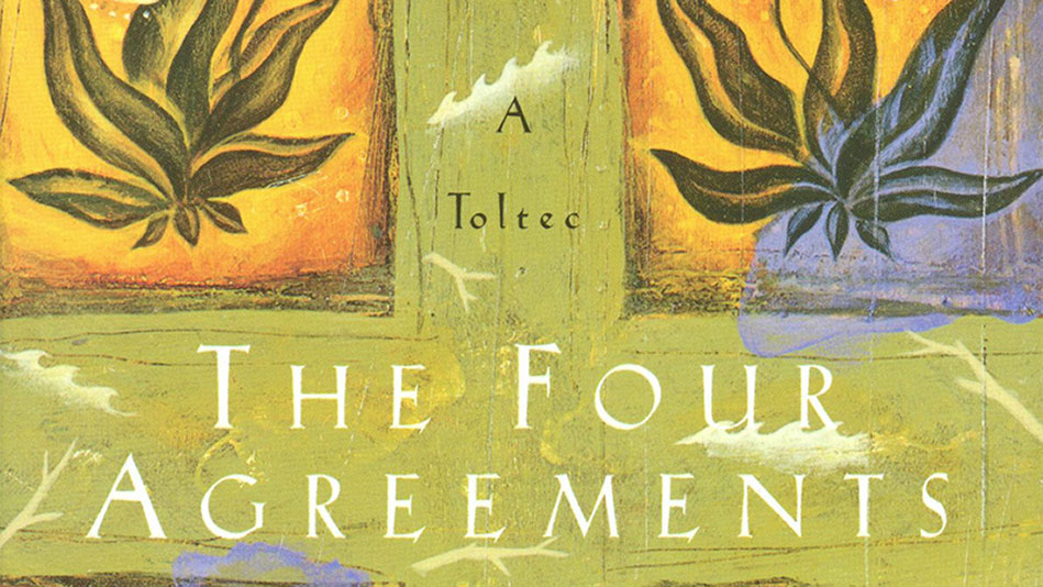 Book Excerpt The Four Agreements By Don Miguel Ruiz