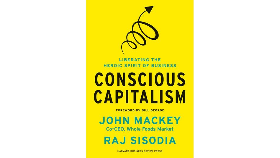 Conscious Capitlism by John Mackey and Raj Sisodia