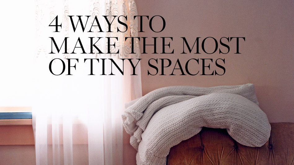 4 Ways to Make the Most of Tiny Spaces