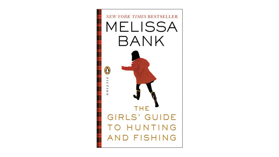 'The Girls' Guide to Hunting and Fishing' by Melissa Bank