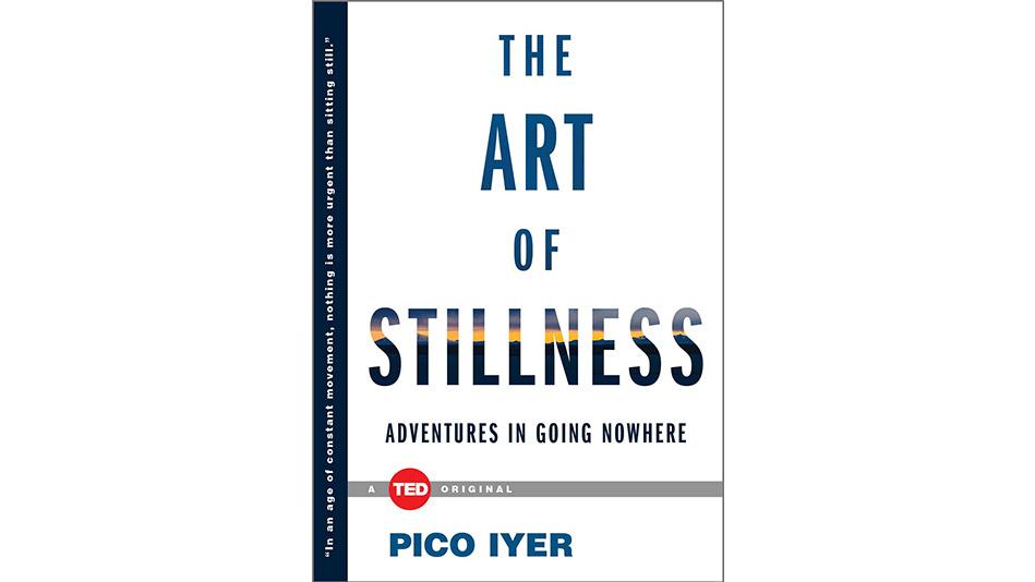 'The Art of Stillness'  by Pico Iyer