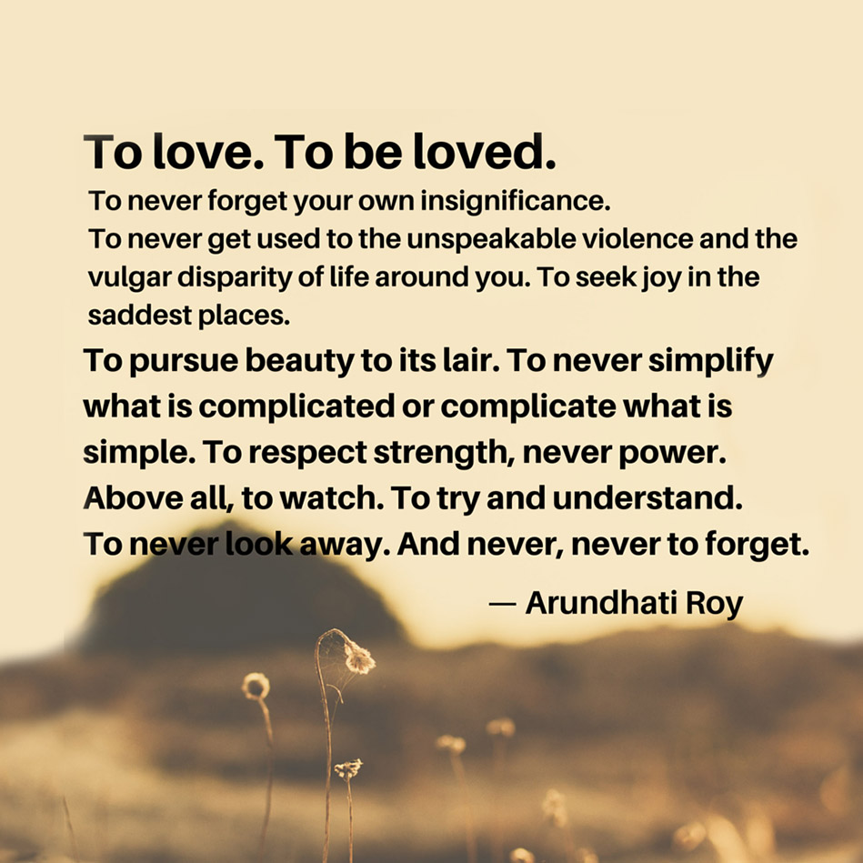 Simple Quotes About Love Arundhati Roy Quote About Love