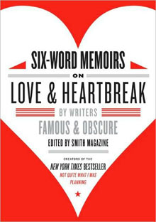 Six-Word Memoirs of Love and Heartbreak