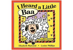 I Heard a Little Baa by Elizabeth MacLeod; illustrations by Louise Phillips