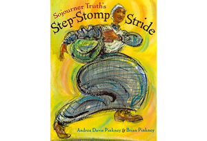 Sojourner Truth's Step-Stomp Stride by Andrea Davis Pinkney