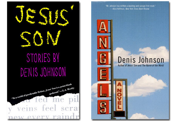 Angels and Jesus's Son by Denis Johnson