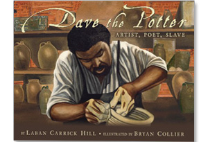 Dave the Potter: Artist, Poet, Slave, illustrated by Bryan Collier, written by Laban Carrick Hill