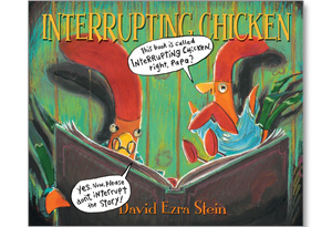Interrupting Chicken, written and illustrated by David Ezra Stein