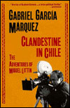 Gabo's Bookshelf: 'Clandestine in Chile The Adventures of Miguel Littin'