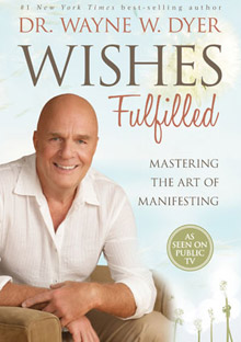 Wishes Fulfilled by Wayne Dyer