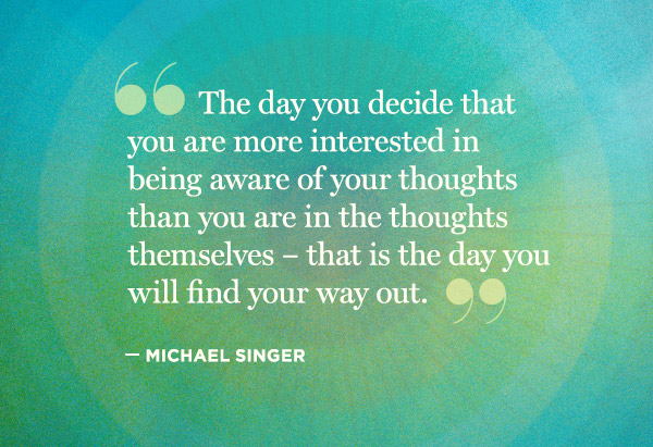 Quotation Of The Day Amazing 11 Soulstirring Quotes From Michael Singer