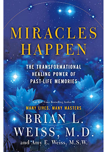 Miracles Happen by Brian L Weiss, MD and Amy E Weiss, MSW