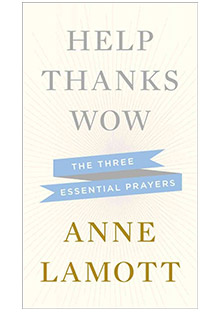 Anne Lamott's Three Simple Prayers