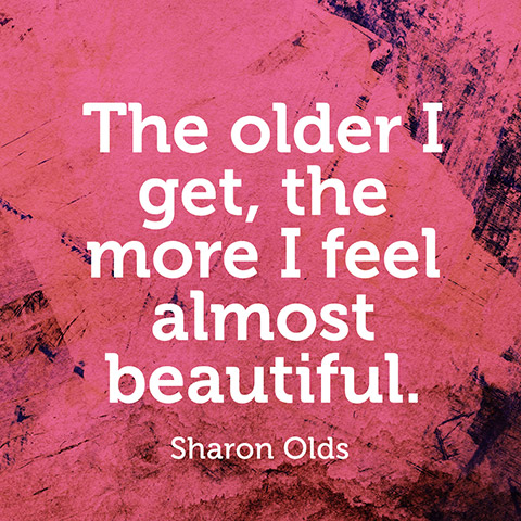Aging Quotes Pinterest Aging Quotes Sharon Olds