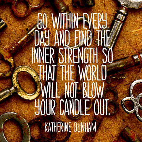 Quote About Inner Strength - Katherine Dunham