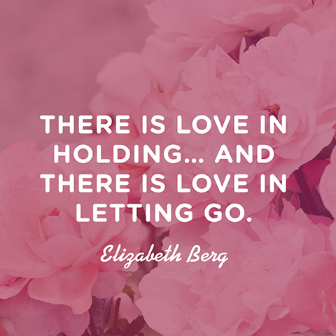 love is letting go of: