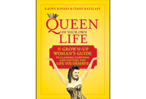 Queen of Your Own Life by Kathy Kinney and Cindy Ratzlaff