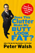 'Does This Clutter Make My Butt Look Fat?' by Peter Walsh