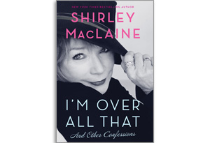 I'm Over All That, by Shirley MacLaine