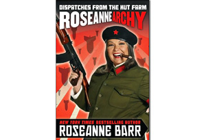 Roseanne Barr's Roseannearchy: Dispatches from the Nut Farm