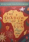 The Shadow of the Sun by Ryszard Kapu??ci??ski