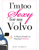 I'm Too Sexy for My Volvo by Betty Londergan